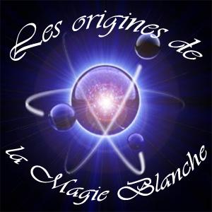 Les origines de la magie blanche